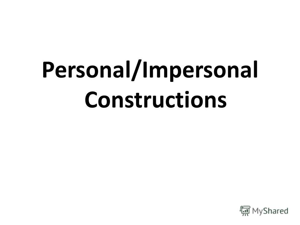Personal/Impersonal Constructions