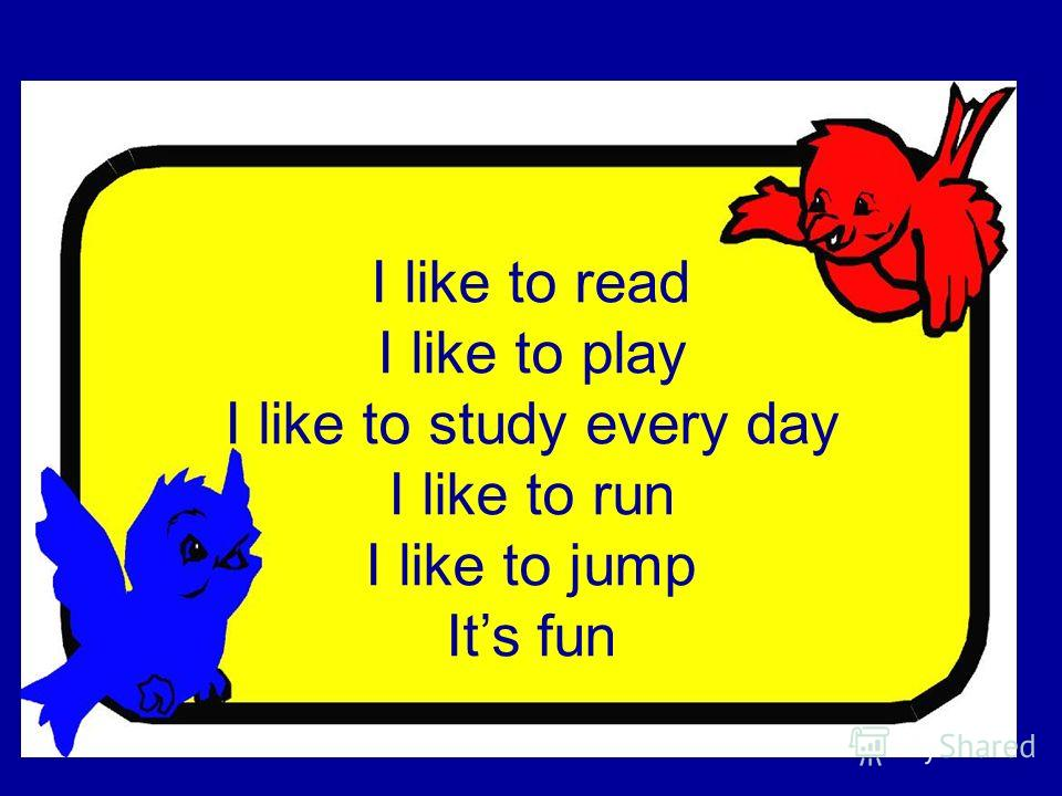 I like to read I like to play I like to study every day I like to run I like to jump Its fun