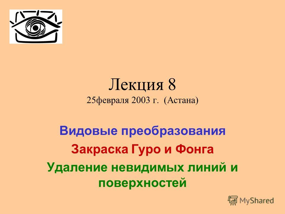 Лекция 8 25февраля 2003 г. (Астана) Видовые преобразования Закраска Гуро и Фонга Удаление невидимых линий и поверхностей