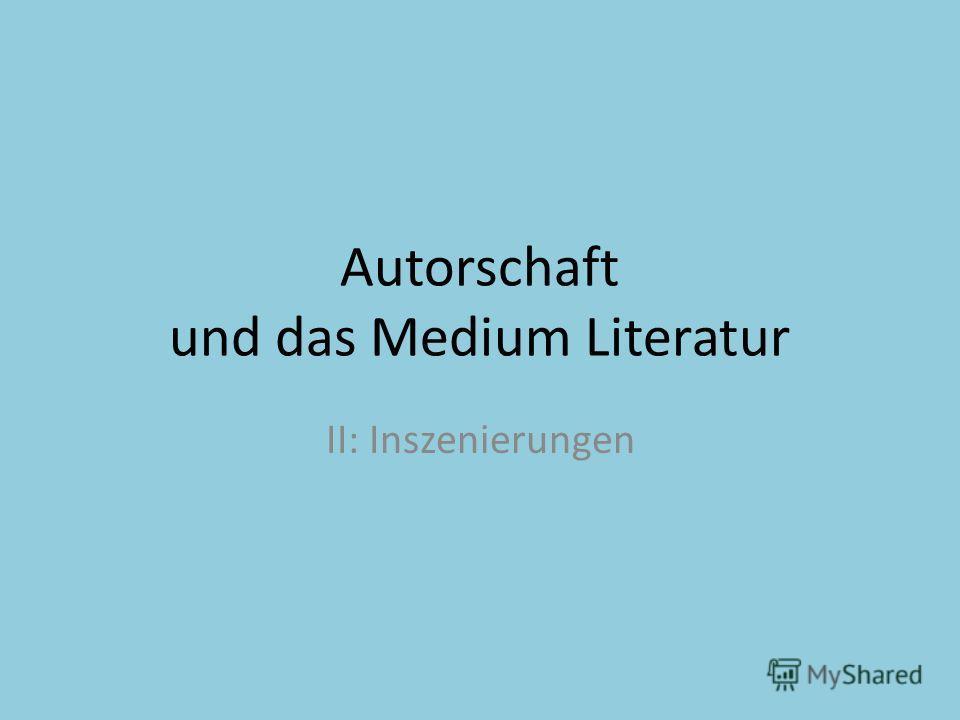 Autorschaft und das Medium Literatur II: Inszenierungen