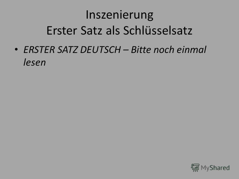 Inszenierung Erster Satz als Schlüsselsatz ERSTER SATZ DEUTSCH – Bitte noch einmal lesen