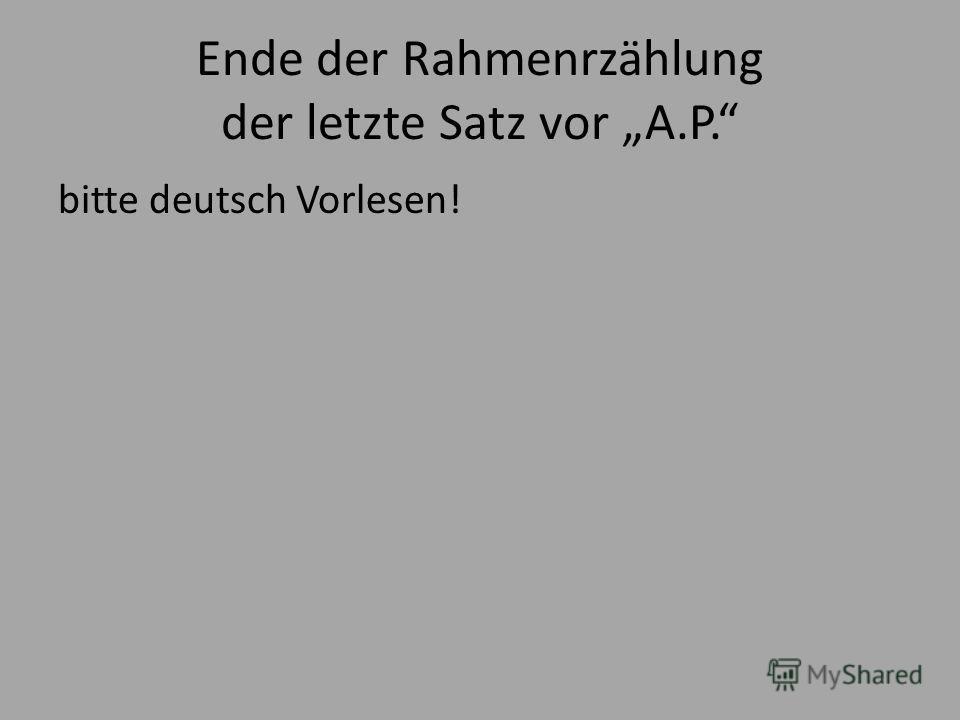 Ende der Rahmenrzählung der letzte Satz vor A.P. bitte deutsch Vorlesen!