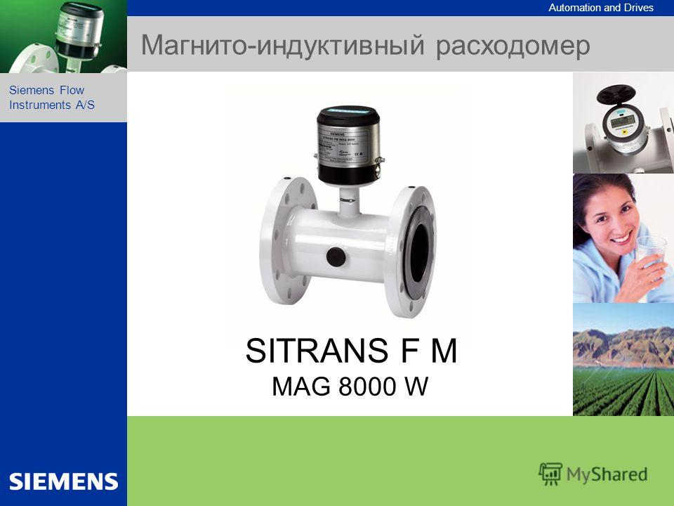 Automation and Drives Siemens Flow Instruments A/S Nov. 2004 1 SITRANS F M MAG 8000 W Dedicated solution Simple to install Superior measurement Ownership Intelligent information Data interface Product program Long lasting performance Automation and D