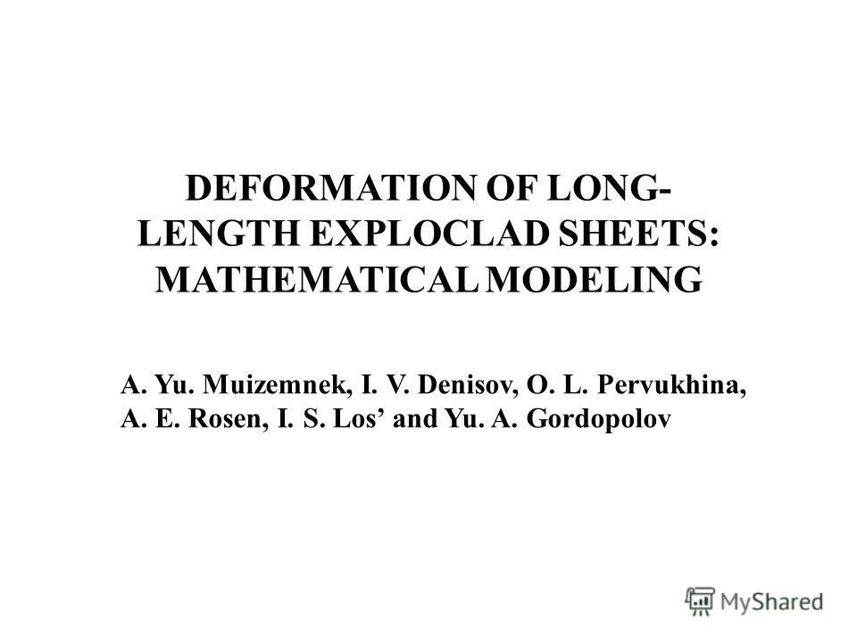 А. Yu. Muizemnek, I. V. Denisov, О. L. Pervukhina, А. Е. Rosen, I. S. Los and Yu. A. Gordopolov DEFORMATION OF LONG- LENGTH EXPLOCLAD SHEETS: MATHEMATICAL MODELING
