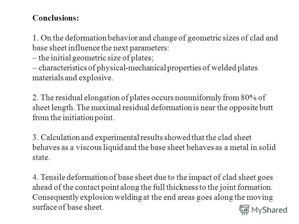 Conclusions: 1. On the deformation behavior and change of geometric sizes of clad and base sheet influence the next parameters: – the initial geometric size of plates; – characteristics of physical-mechanical properties of welded plates materials and