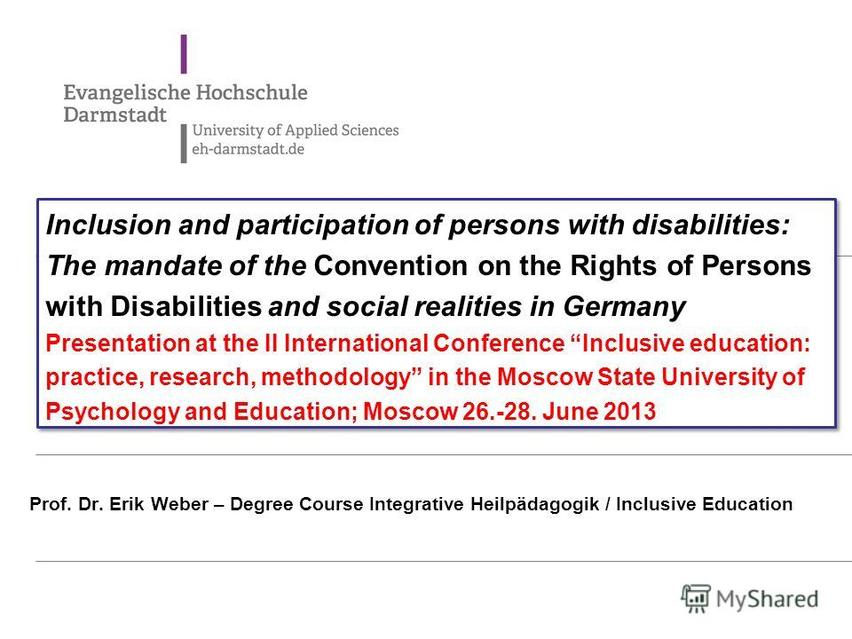 Inclusion and participation of persons with disabilities: The mandate of the Convention on the Rights of Persons with Disabilities and social realities in Germany Presentation at the II International Conference Inclusive education: practice, research