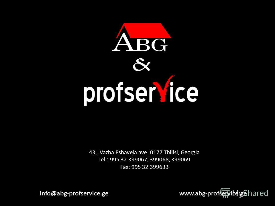43, Vazha Pshavela ave. 0177 Tbilisi, Georgia Tel.: 995 32 399067, 399068, 399069 Fax: 995 32 399633 info@abg-profservice.ge www.abg-profservice.ge