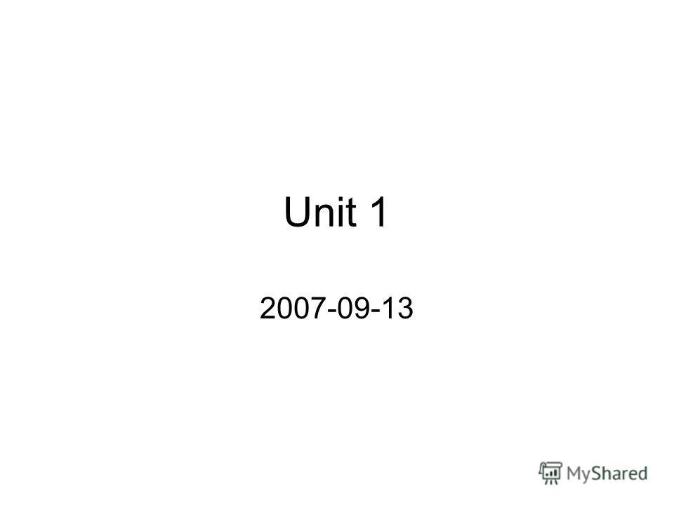 Unit 1 2007-09-13