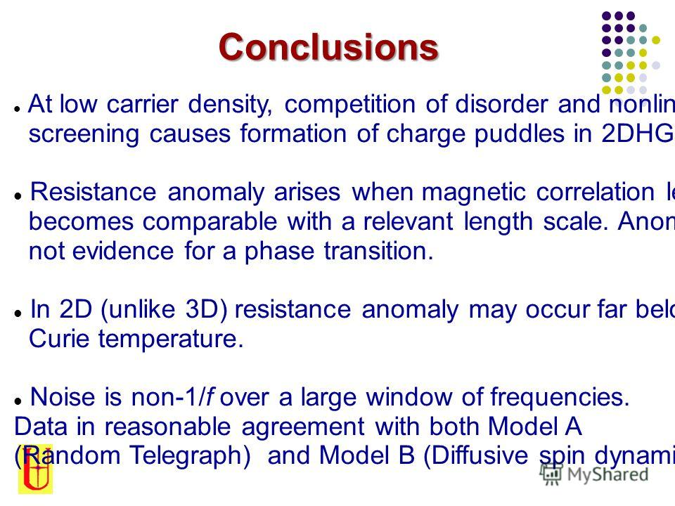 Conclusions At low carrier density, competition of disorder and nonlinear screening causes formation of charge puddles in 2DHG. Resistance anomaly arises when magnetic correlation length becomes comparable with a relevant length scale. Anomaly not ev