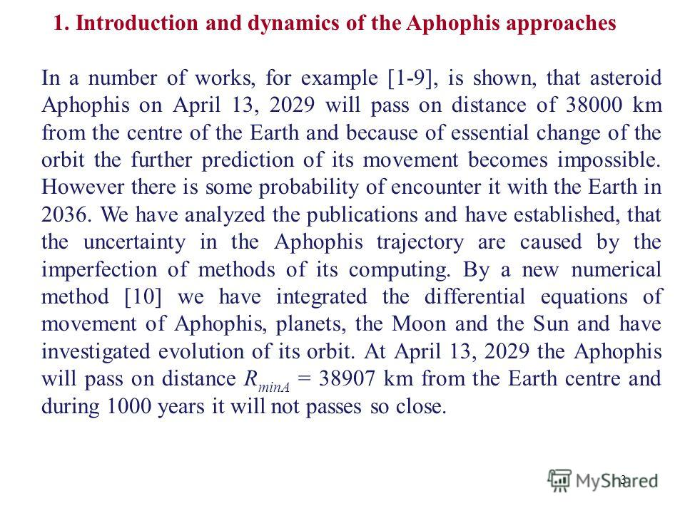 3 1. Introduction and dynamics of the Aphophis approaches In a number of works, for example [1-9], is shown, that asteroid Aphophis on April 13, 2029 will pass on distance of 38000 km from the centre of the Earth and because of essential change of th