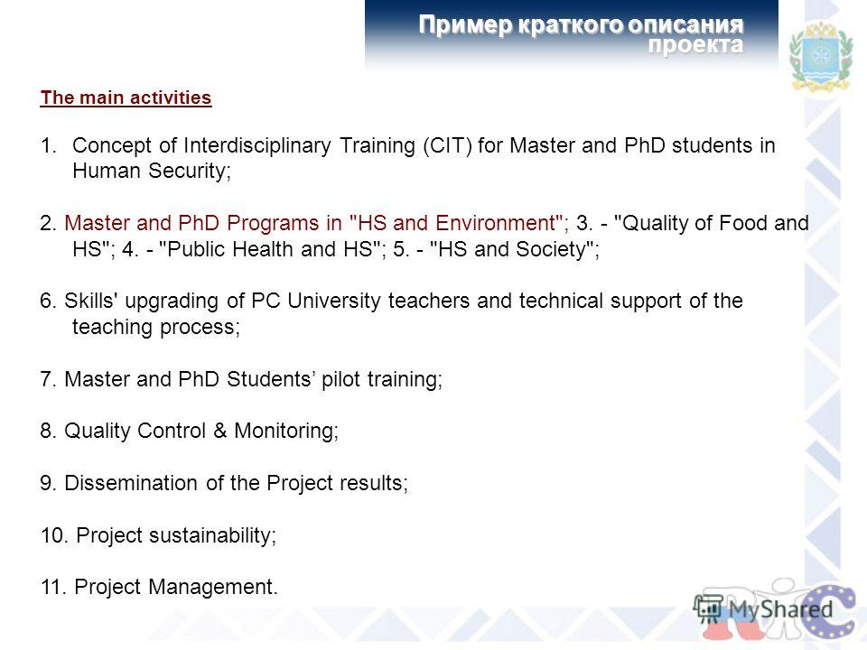 Пример краткого описания проекта The main activities 1.Concept of Interdisciplinary Training (CIT) for Master and PhD students in Human Security; 2. Master and PhD Programs in