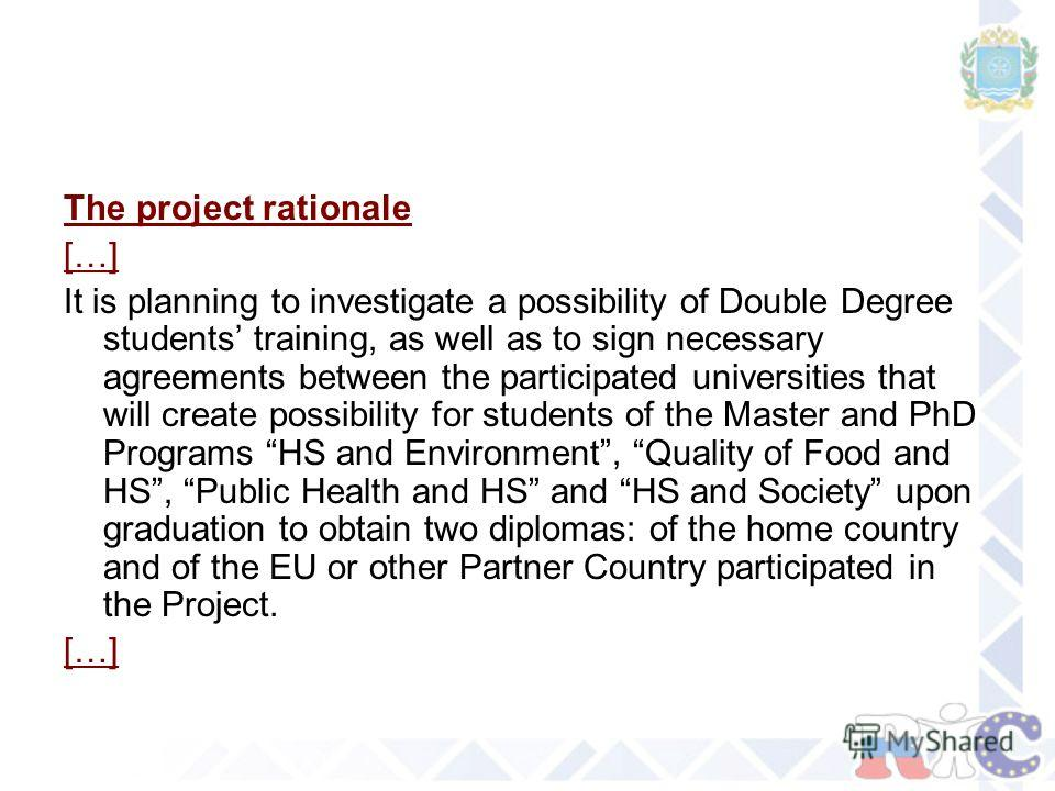 The project rationale […] It is planning to investigate a possibility of Double Degree students training, as well as to sign necessary agreements between the participated universities that will create possibility for students of the Master and PhD Pr
