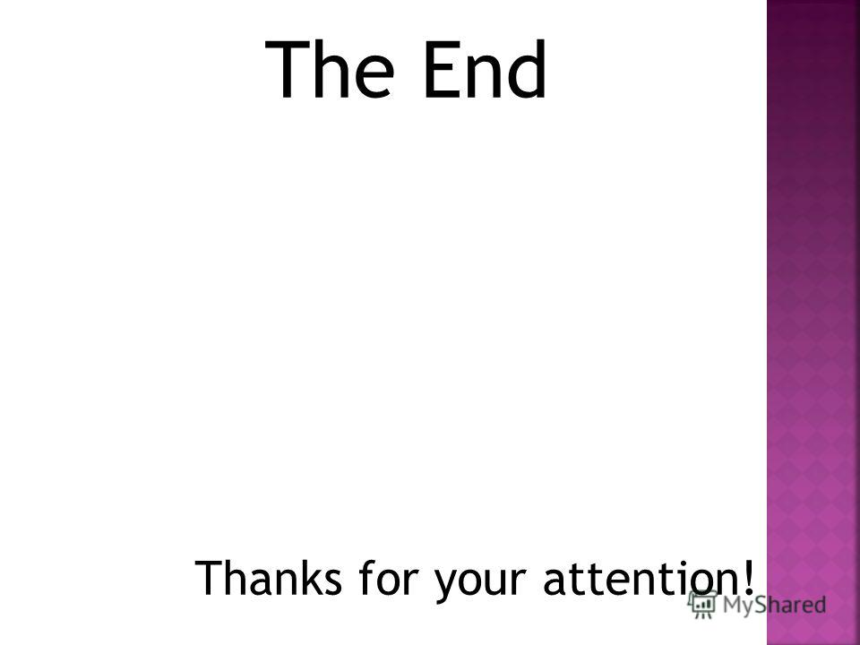 Thanks for your attention! The End