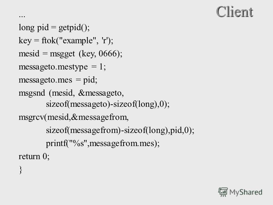 Client... long pid = getpid(); key = ftok(