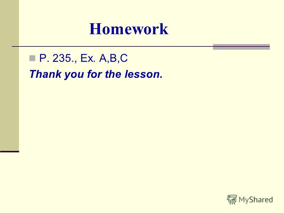 Homework P. 235., Ex. A,B,C Thank you for the lesson.