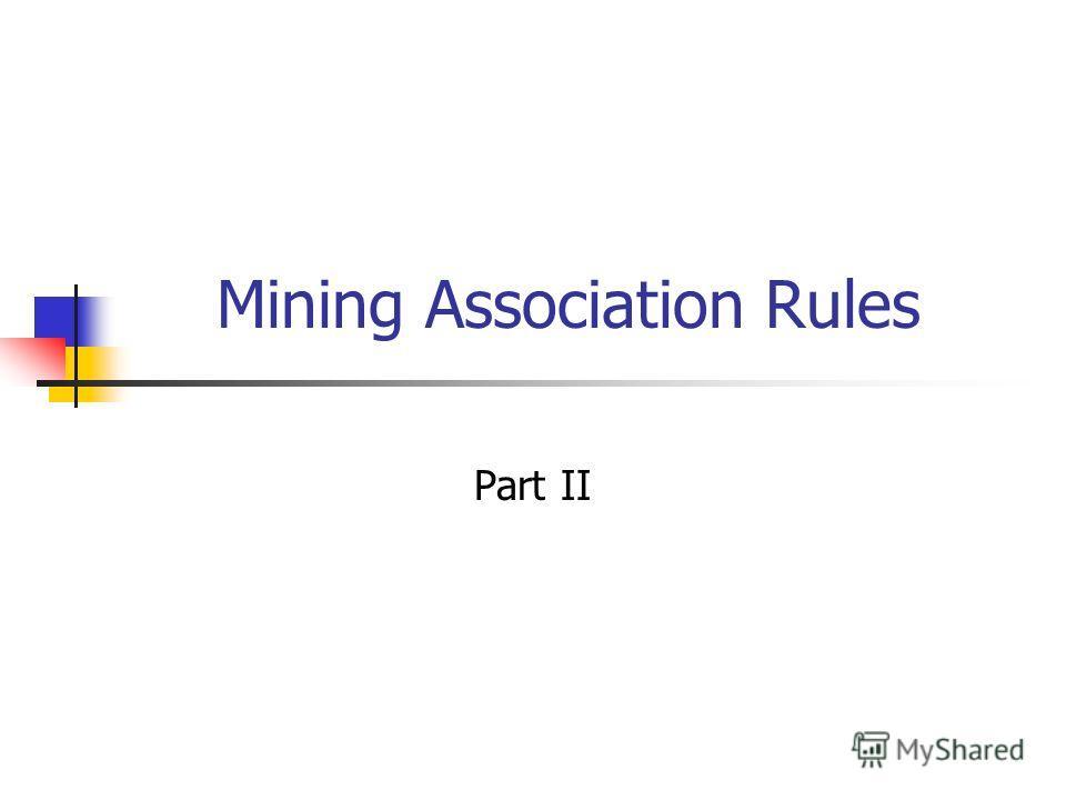 Mining Association Rules Part II
