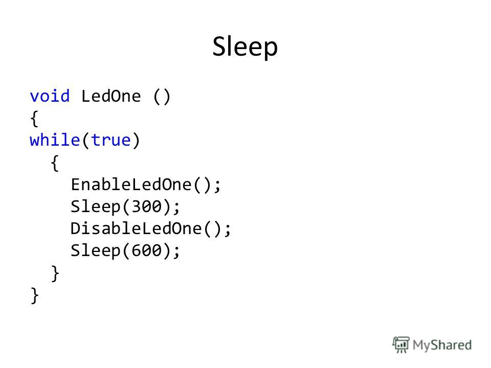 Sleep void LedOne () { while(true) { EnableLedOne(); Sleep(300); DisableLedOne(); Sleep(600); }