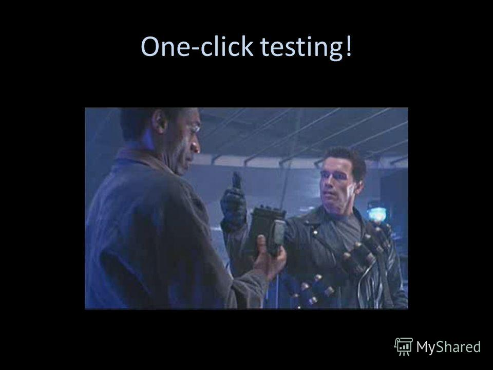One-click testing!