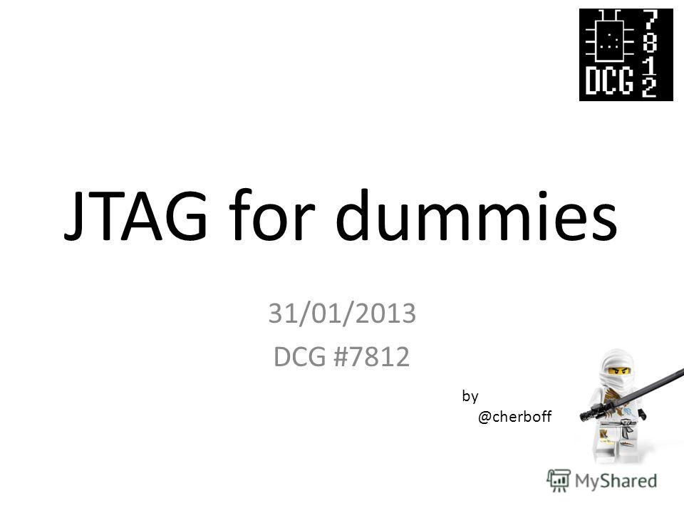 JTAG for dummies 31/01/2013 DCG #7812 by @cherboff