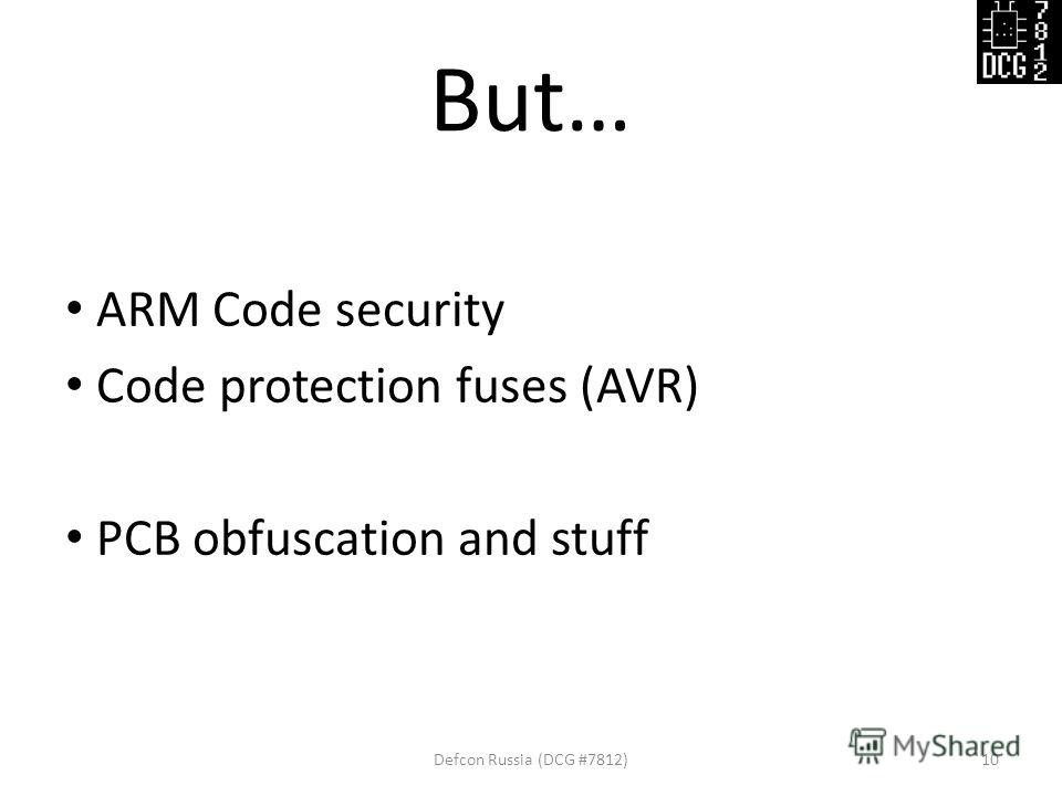 But… ARM Code security Code protection fuses (AVR) PCB obfuscation and stuff Defcon Russia (DCG #7812)10