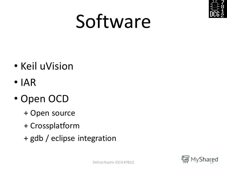 Software Keil uVision IAR Open OCD + Open source + Crossplatform + gdb / eclipse integration Defcon Russia (DCG #7812)14