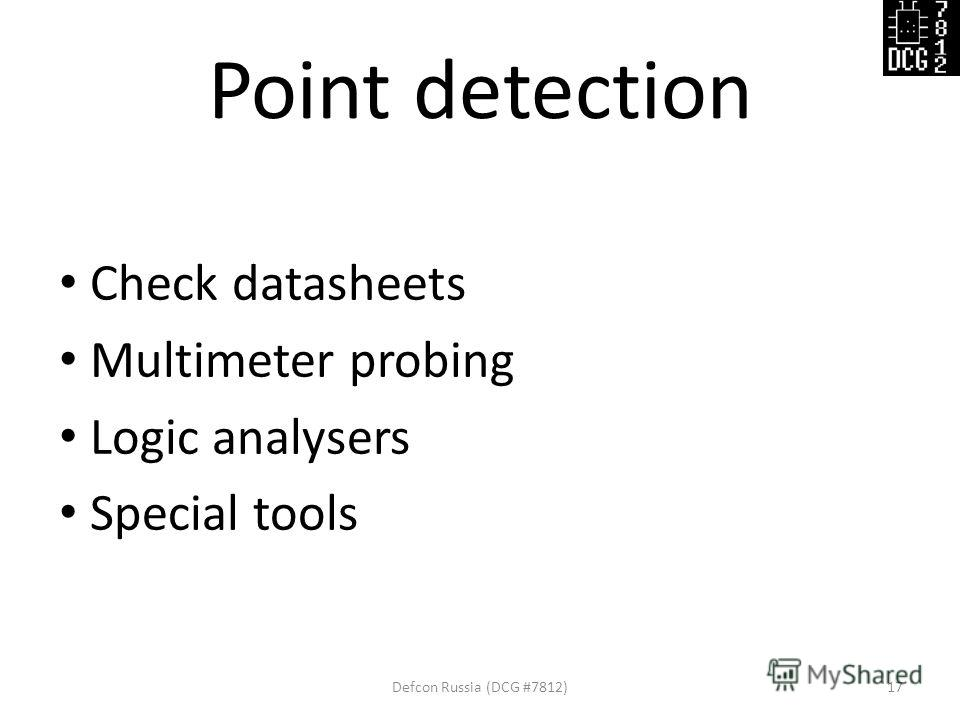 Point detection Check datasheets Multimeter probing Logic analysers Special tools Defcon Russia (DCG #7812)17