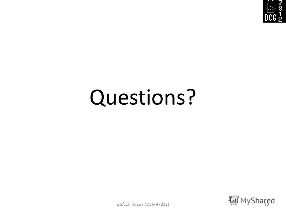 Questions? Defcon Russia (DCG #7812)19