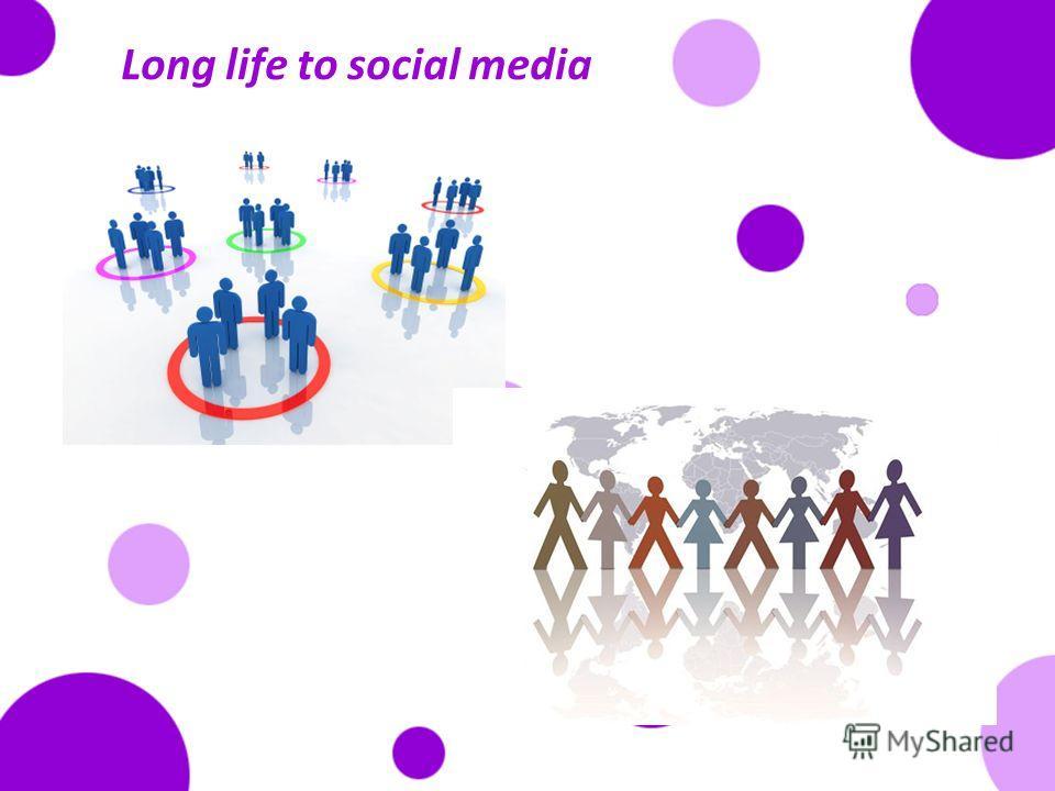 Long life to social media