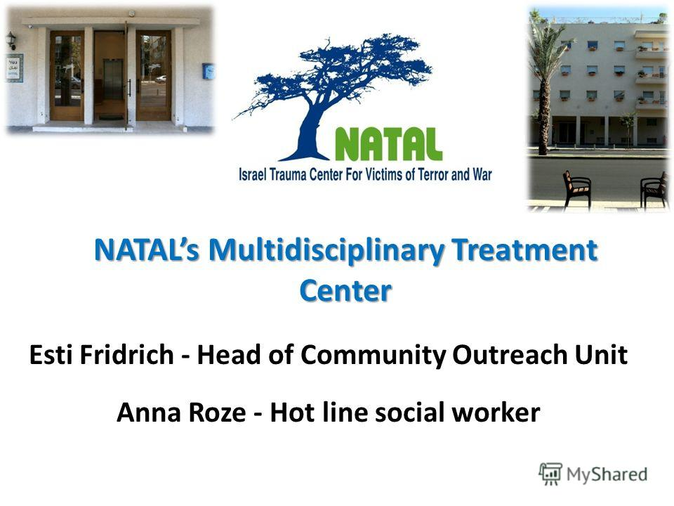 Esti Fridrich - Head of Community Outreach Unit Anna Roze - Hot line social worker NATALs Multidisciplinary Treatment Center