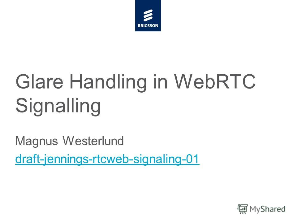 Slide title minimum 48 pt CAPITALS Slide subtitle minimum 30 pt Glare Handling in WebRTC Signalling Magnus Westerlund draft-jennings-rtcweb-signaling-01