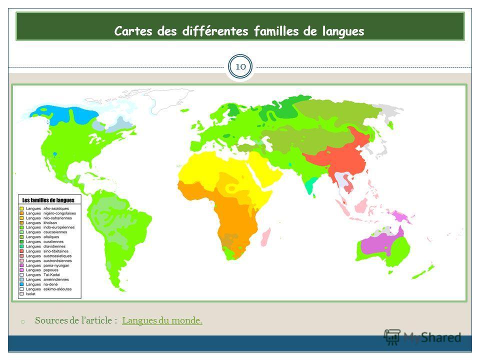 Cartes des différentes familles de langues o Sources de larticle : Langues du monde.Langues du monde. 10