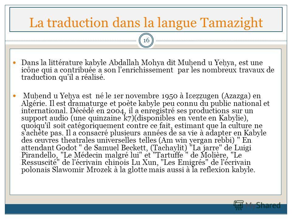 La traduction dans la langue Tamazight Dans la littérature kabyle Abdallah Mohya dit Mu end u Ye ya, est une icône qui a contribuée a son lenrichissement par les nombreux travaux de traduction quil a réalisé. Mu end u Ye ya est né le 1er novembre 195