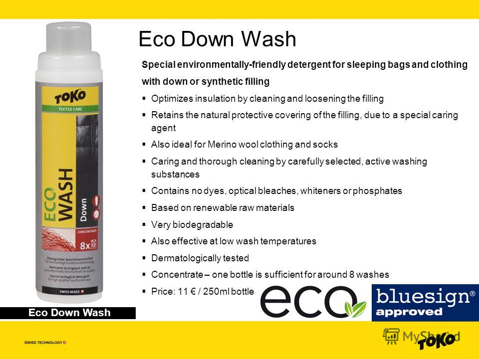 Eco Down Wash Special environmentally-friendly detergent for sleeping bags and clothing with down or synthetic filling Optimizes insulation by cleaning and loosening the filling Retains the natural protective covering of the filling, due to a special