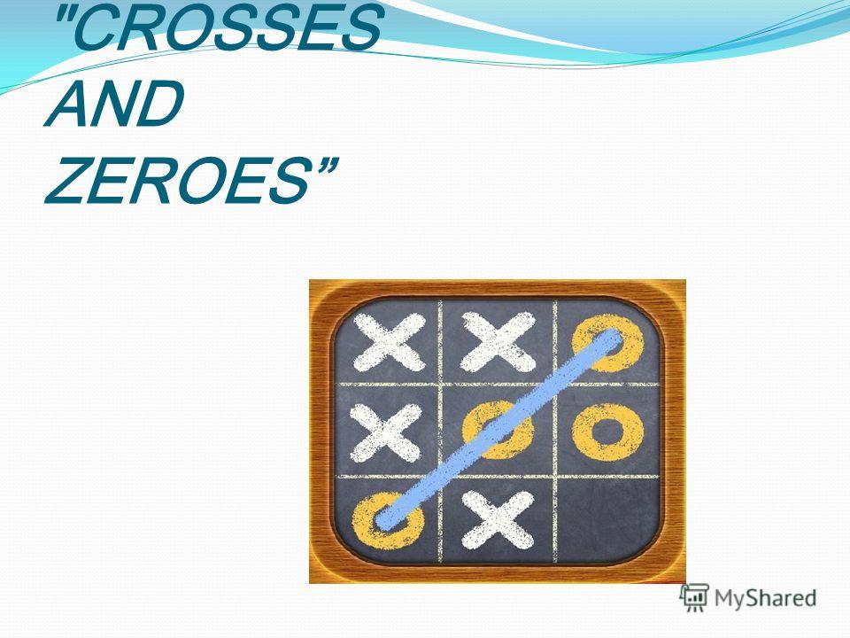 CROSSES AND ZEROES