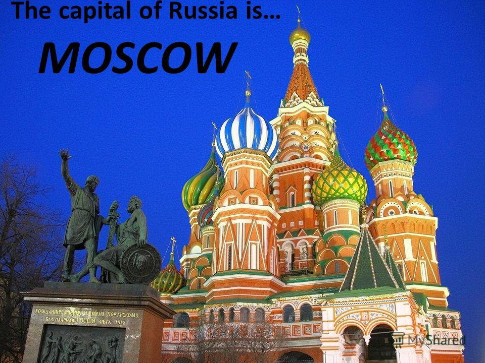 MOSCOW The capital of Russia is…