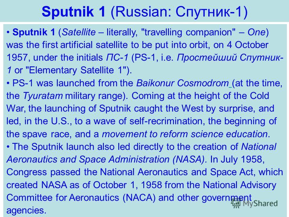 Sputnik 1 (Russian: Спутник-1) Sputnik 1 (Satellite – literally,