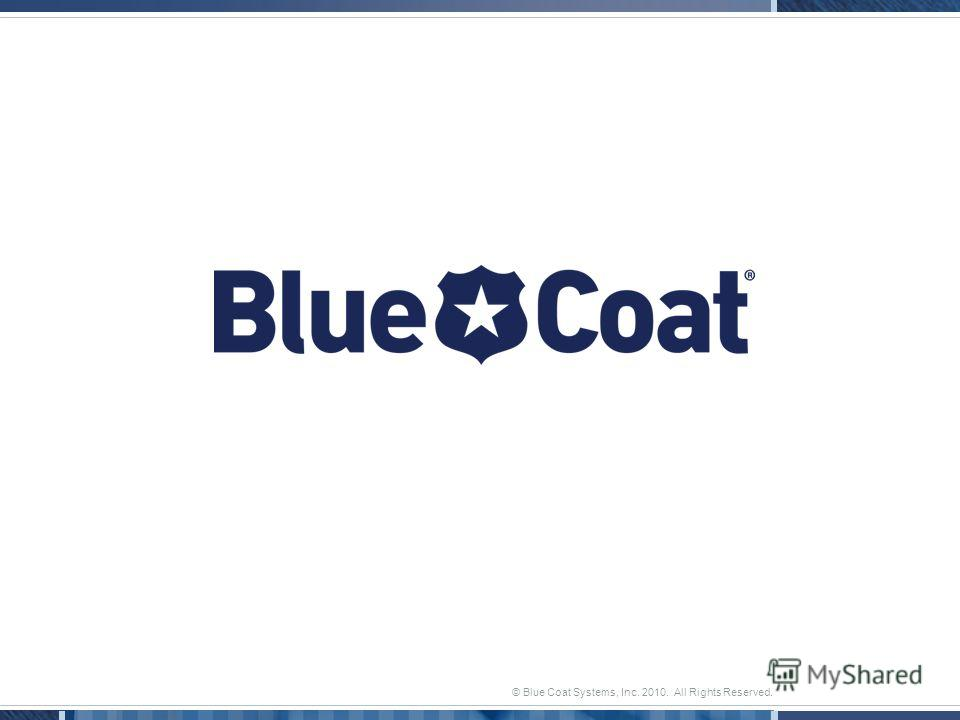 © Blue Coat Systems, Inc. 2010. All Rights Reserved.