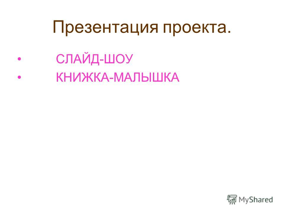Презентация проекта. СЛАЙД-ШОУ КНИЖКА-МАЛЫШКА