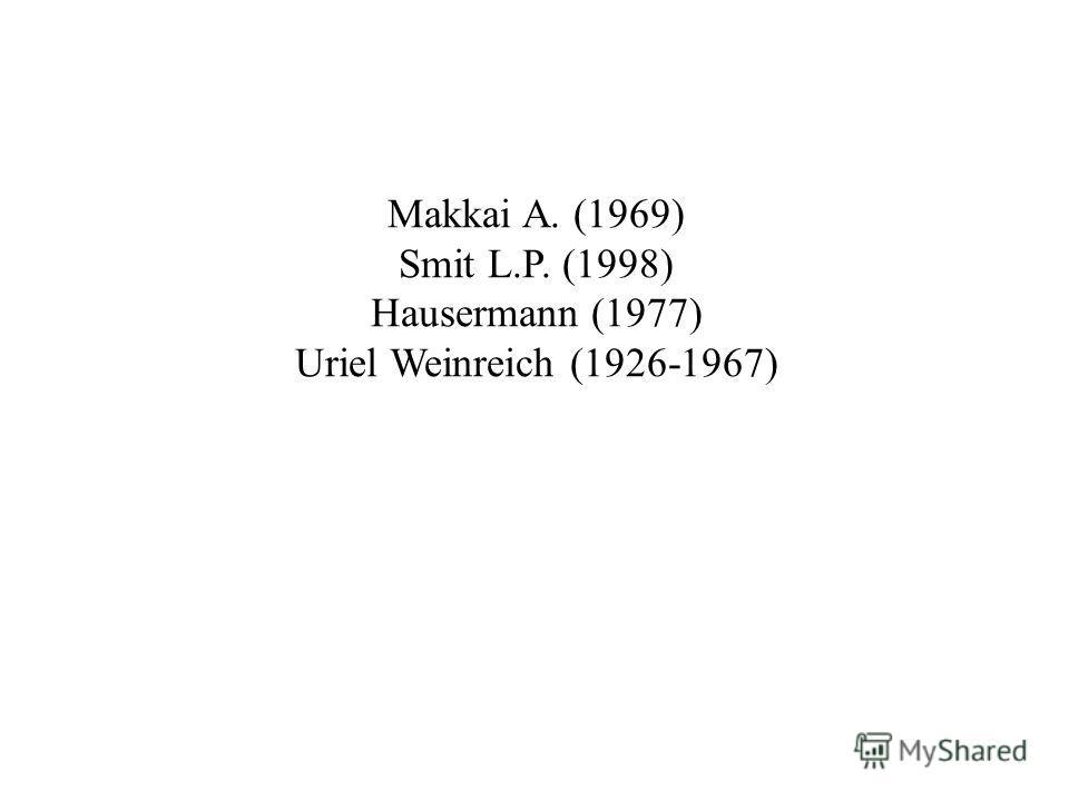 Makkai A. (1969) Smit L.P. (1998) Hausermann (1977) Uriel Weinreich (1926-1967)
