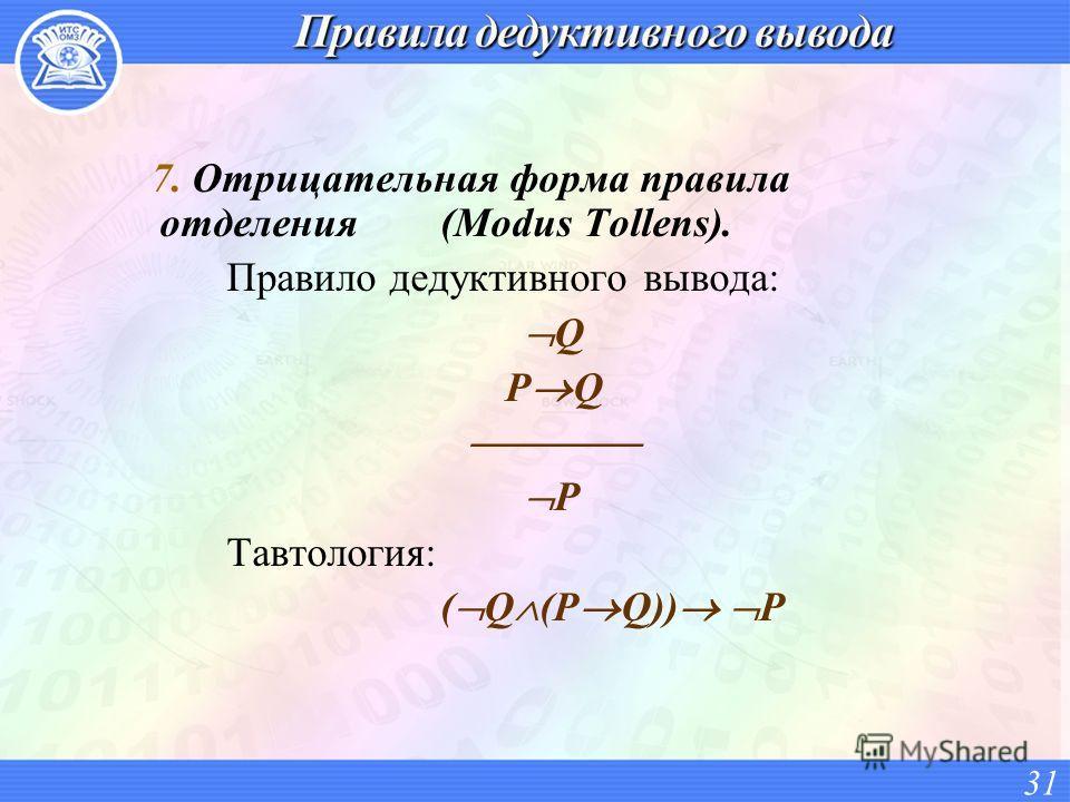 7. Отрицательная форма правила отделения (Modus Tollens). Правило дедуктивного вывода: Q P Q P Тавтология: ( Q (P Q)) P 31