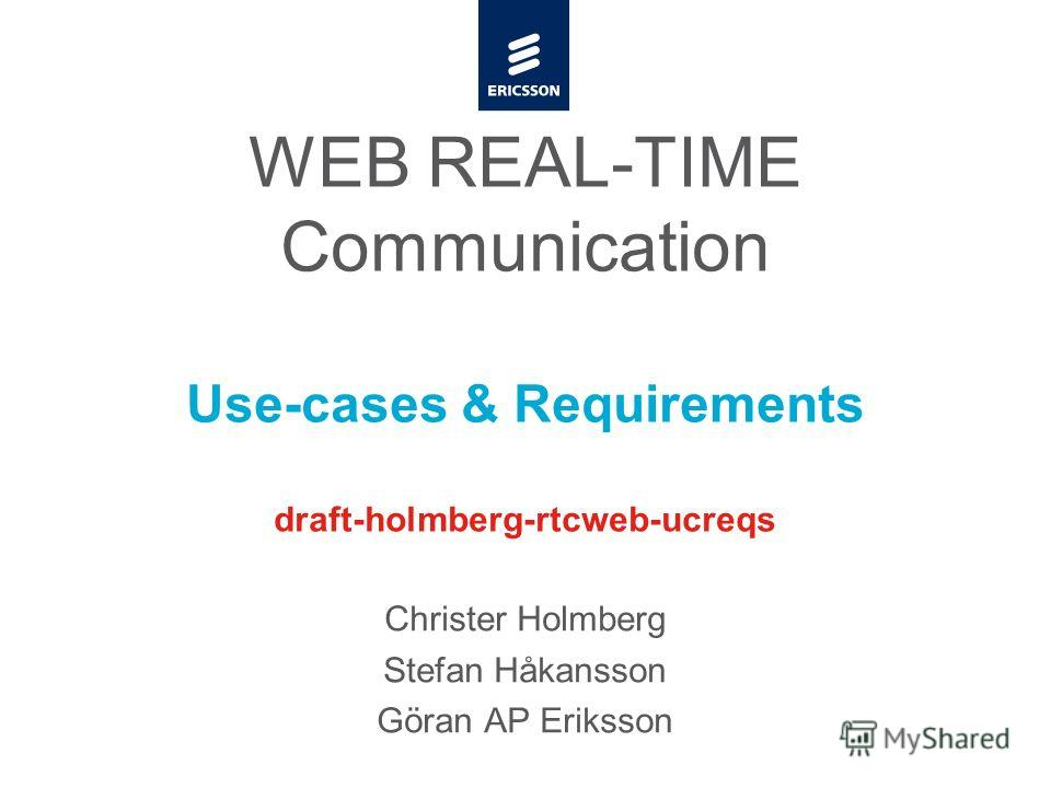 Slide title minimum 48 pt Slide subtitle minimum 30 pt WEB REAL-TIME Communication Use-cases & Requirements draft-holmberg-rtcweb-ucreqs Christer Holmberg Stefan Håkansson Göran AP Eriksson