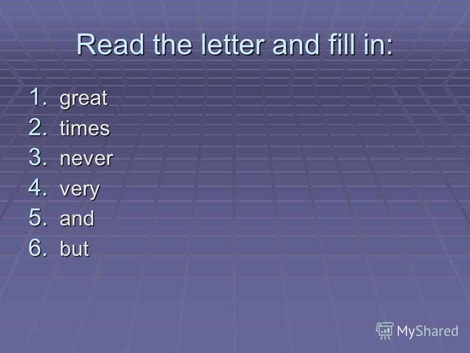 Read the letter and fill in: 1. great 2. times 3. never 4. very 5. and 6. but