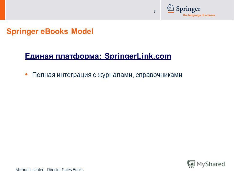 7 Michael Lechler – Director Sales Books Springer eBooks Model Единая платформа: SpringerLink.com Полная интеграция с журналами, справочниками
