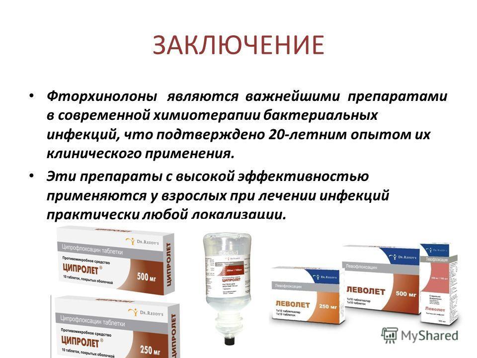 ЗАКЛЮЧЕНИЕ Фторхинолоны являются важнейшими препаратами в современной химиотерапии бактериальных инфекций, что подтверждено 20-летним опытом их клинического применения. Эти препараты с высокой эффективностью применяются у взрослых при лечении инфекци