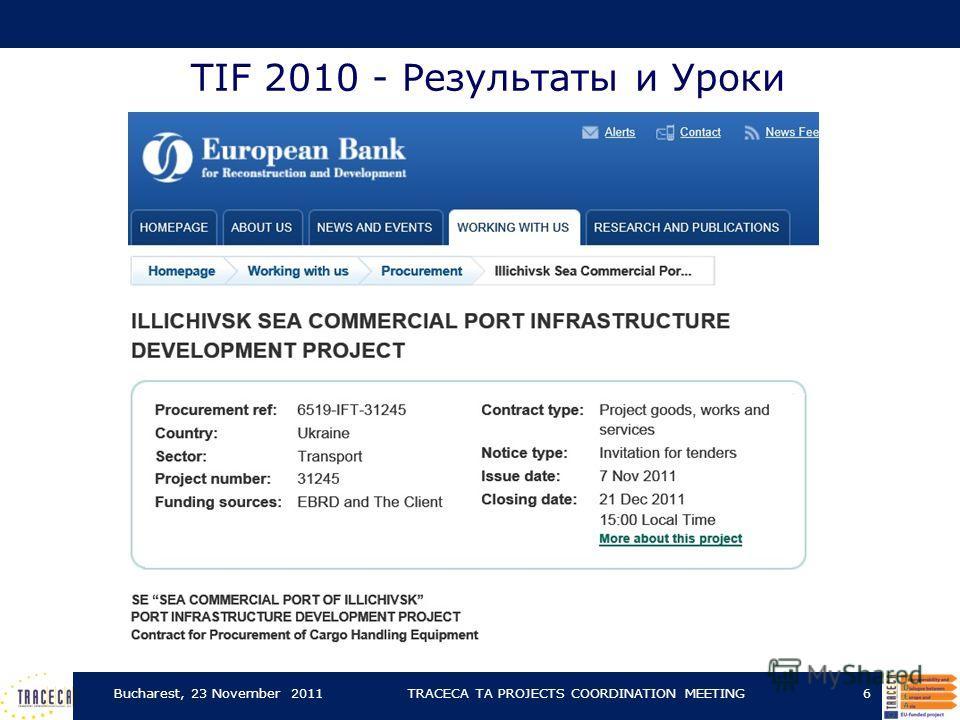 TIF 2010 - Результаты и Уроки Bucharest, 23 November 2011TRACECA TA PROJECTS COORDINATION MEETING6