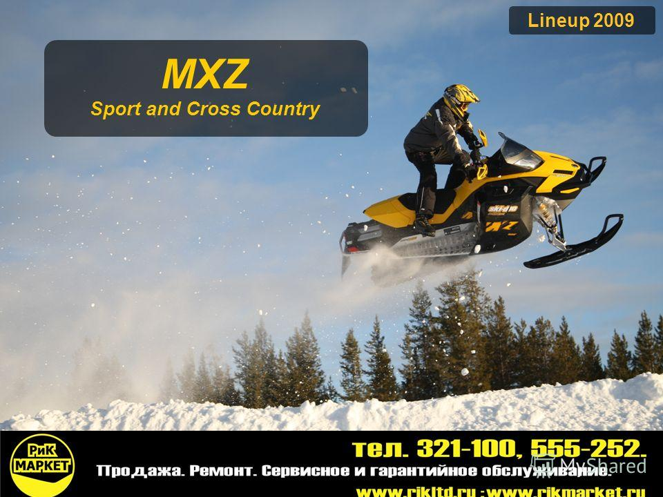 2009 Product Presentation Lineup 2009 MXZ Sport and Cross Country