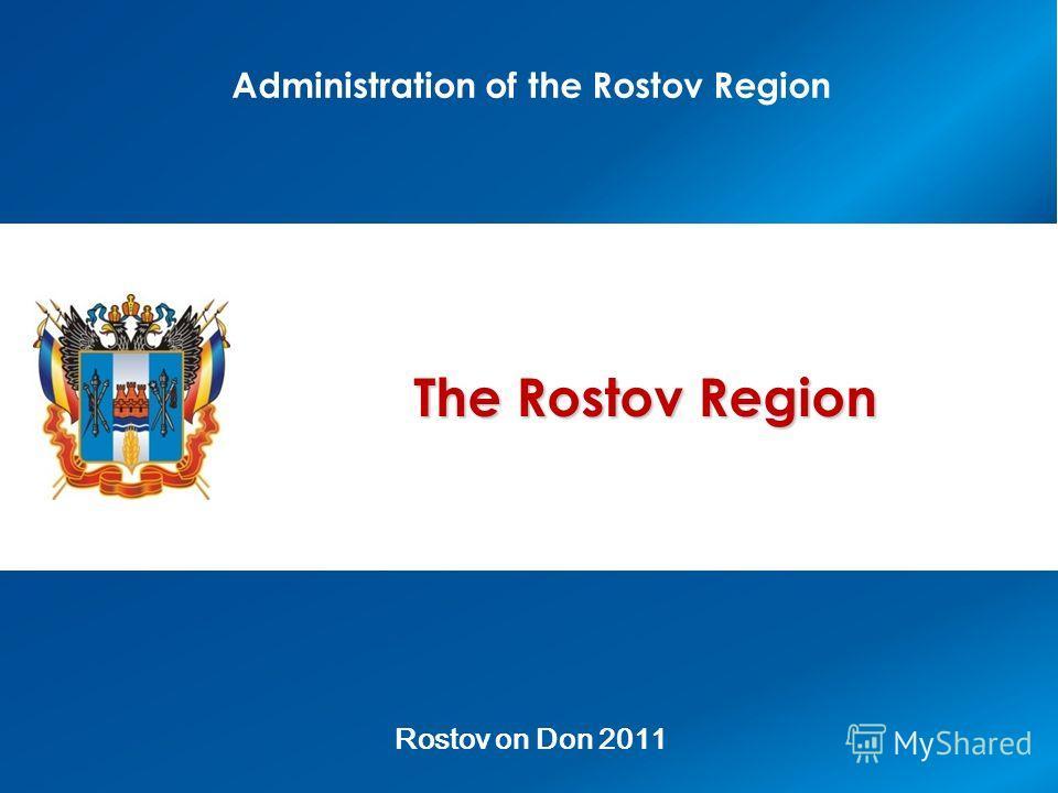 Administration of the Rostov Region The Rostov Region Rostov on Don 2011