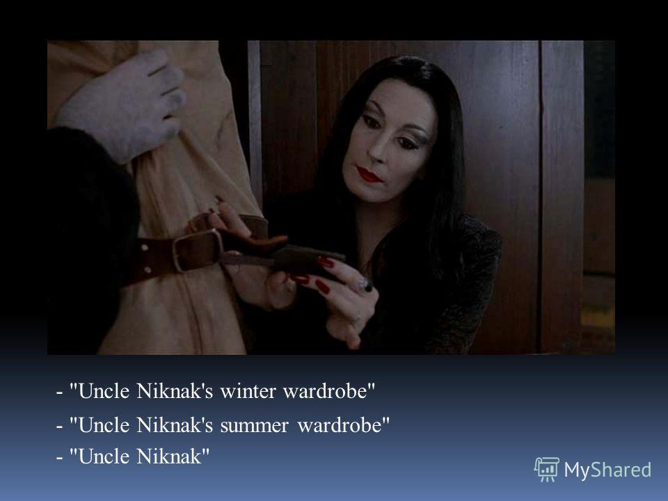 - Uncle Niknak's winter wardrobe - Uncle Niknak's summer wardrobe - Uncle Niknak
