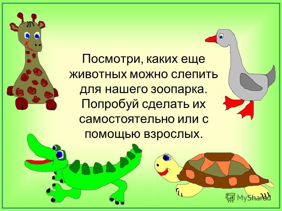 Посмотри, каких еще животных можно слепить для нашего зоопарка. Попробуй сделать их самостоятельно или с помощью взрослых.