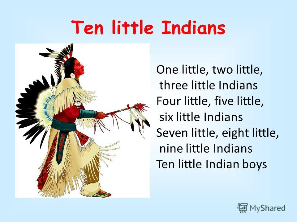 Ten little Indians One little, two little, three little Indians Four little, five little, six little Indians Seven little, eight little, nine little Indians Ten little Indian boys